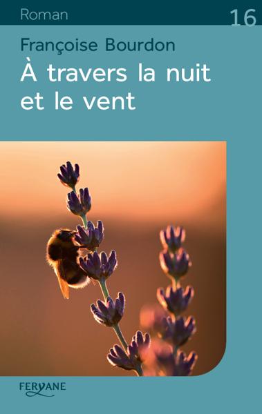 A travers la nuit et le vent : Texte intégral   Bourdon, Françoise (1953-....). Auteur