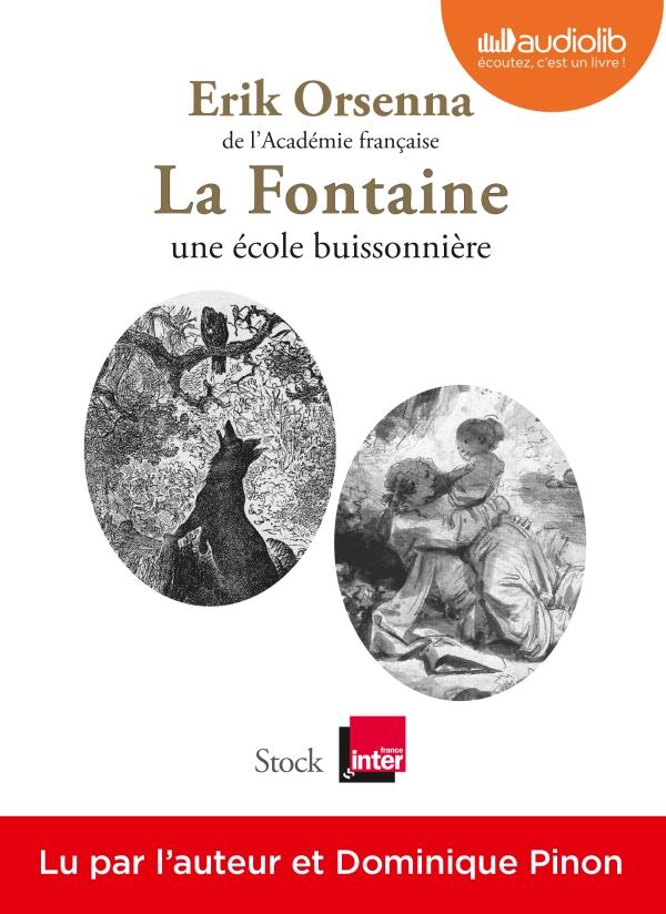 La Fontaine : une école buissonnière : Texte intégral / Erik Orsenna | Orsenna, Erik (1947-....). Auteur