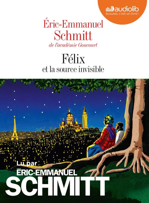 Félix et la source invisible : Texte intégral | Schmitt, Eric-Emmanuel (1960-....). Auteur