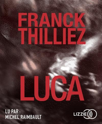 Luca : Texte intégral | Thilliez, Franck (1973-....). Auteur